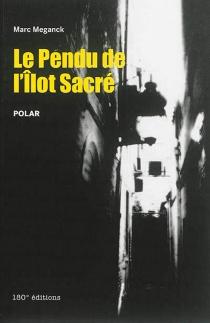 Le pendu de l'Ilot Sacré : polar - MarcMeganck