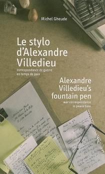 Alexandre Villedieu's fountain pen : war correspondance in peace time| Le stylo d'Alexandre Villedieu : correspondance de guerre en temps de paix - MichelGheude