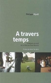 A travers temps : entretiens au pied de la Côte des Deux Amants : récit - PhilippeRipoll