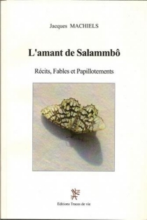 L'amant de Salammbô : récits, fables et papillotements - JacquesMachiels