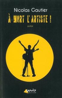 A mort l'artiste ! - NicolasGautier