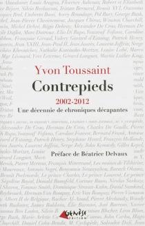Contrepieds : 2002-2012 : une décennie de chroniques décapantes - YvonToussaint