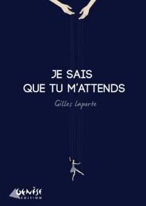 Je sais que tu m'attends - GillesLaporte