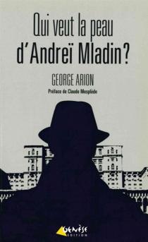 Qui veut la peau d'Andreï Mladin ? - GeorgeArion