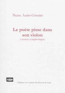 Le poète pisse dans son violon : version symphonique - PierreAutin-Grenier