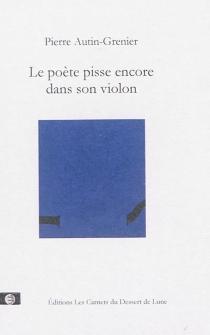 Le poète pisse encore dans son violon - PierreAutin-Grenier