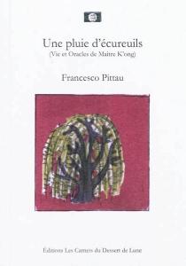 Une pluie d'écureuils : vie et oracle de Maître K'ong - FrancescoPittau