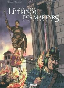 Dioclétien : le trésor des martyrs : récit complet - ChristopheAnsar