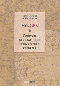 HerGPS : l'univers géographique d'un célèbre reporter - DanielJustens