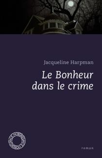 Le bonheur dans le crime - JacquelineHarpman