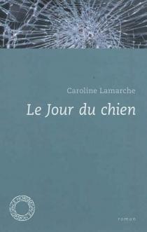Le jour du chien - CarolineLamarche