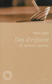 Dés d'enfance : et autres textes - KarelLogist