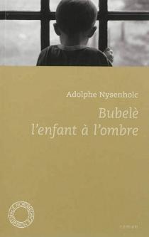 Bubelè : l'enfant à l'ombre - AdolpheNysenholc