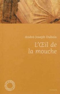 L'oeil de la mouche - André-JosephDubois