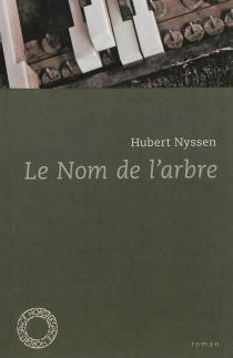 Le nom de l'arbre - HubertNyssen