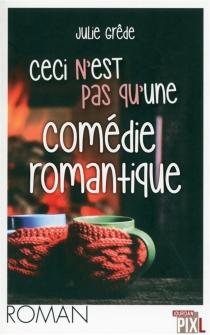 Ceci n'est pas qu'une comédie romantique - JulieGrêde