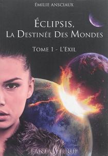 Eclipsis, la destinée des mondes - EmilieAnsciaux