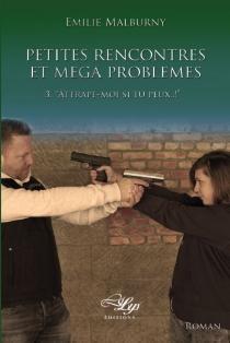 Petites rencontres et méga problèmes - EmilieMalburny