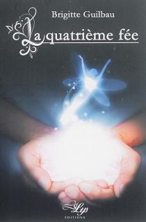 La quatrième fée - BrigitteGuilbau