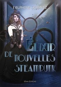 Elixir de nouvelles steampunk - DelphineSchmitz