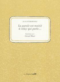 La parole est moitié à celuy qui parle... : entretiens avec Gérard Macé - GérardMacé