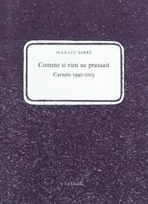 Comme si rien ne pressait : carnets 1990-2005| Précédé de Rurales, urbaines et autres| Précédé de Au crayon - Jean-LucSarré