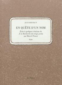 En quête d'un nom : écho à quelques citations de A la recherche du temps perdu par Marcel Proust : fable - JeanRoudaut