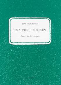 Les approches du sens : essais sur la critique| Suivi de A distance de loge : actes du colloque - JeanStarobinski