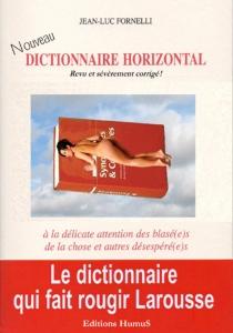 Dictionnaire horizontal : à la délicate attention des blasé(e)s de la chose et autres désespéré(e)s : revu et sévèrement corrigé ! - Jean-LucFornelli