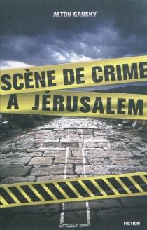 Scène de crime à Jérusalem - AltonGansky