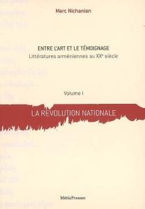 Entre l'art et le témoignage : littératures arméniennes au XXe siècle - MarcNichanian