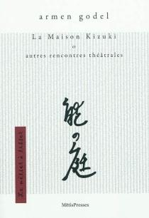 La maison Kizuki : et autres rencontres théâtrales : chronique, nouvelle et récits - ArmenGodel