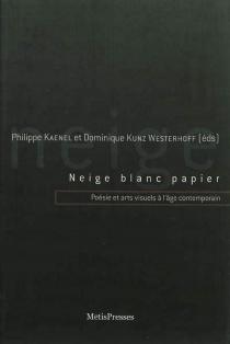 Neige blanc papier : poésie et arts visuels à l'âge contemporain -