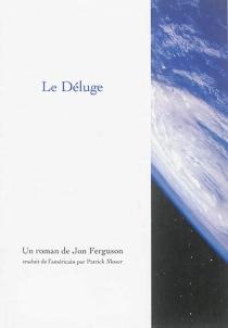Déluge : un roman à l'usage des dépravés tant du point de vue moral que technique - JonFerguson