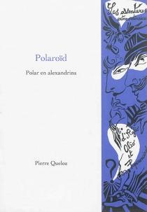 Polaroïd : polar en alexandrins - PierreQueloz