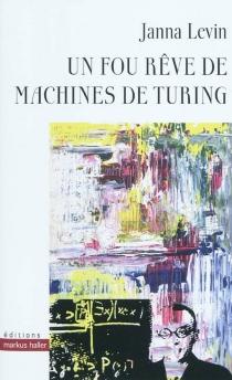 Un fou rêve de machines de Turing - JannaLevin
