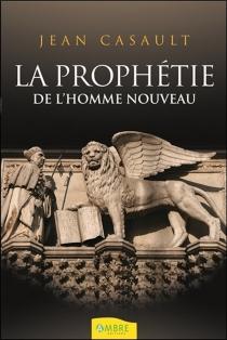 La prophétie de l'homme nouveau - JeanCasault
