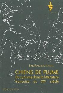 Chiens de plume : du cynisme dans la littérature française du XXe siècle - Jean-FrançoisLouette