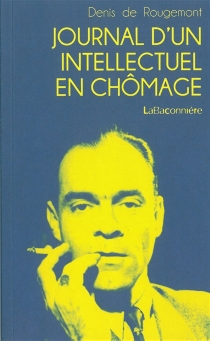 Journal d'un intellectuel en chômage - Denis de Rougemont