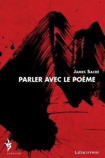 Parler avec le poème : 1979-2009 - JamesSacré