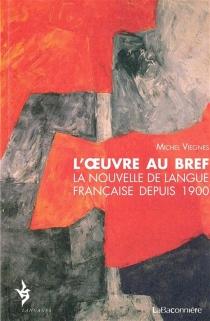L'oeuvre au bref : la nouvelle de langue française depuis 1900 - MichelViegnes