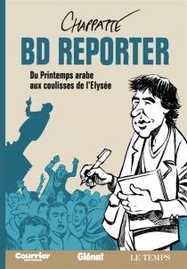 BD reporter : du Printemps arabe aux coulisses de l'Elysée - PatrickChappatte