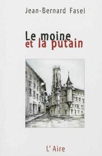 Le moine et la putain - Jean-BernardFasel