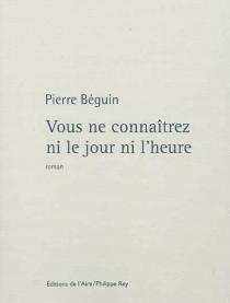 Vous ne connaîtrez ni le jour ni l'heure - PierreBéguin