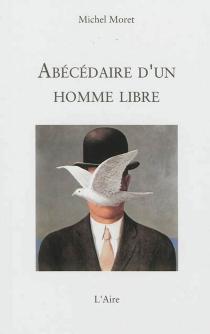 Abécédaire d'un homme libre - MichelMoret
