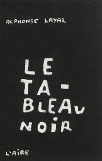 Le tableau noir : roman-récit - AlphonseLayaz