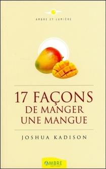 Dix-sept façons de manger une mangue : un journal intime découvert sur une île mystérieuse - JoshuaKadison