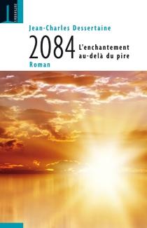 2084 : l'enchantement au-delà du pire - Jean-CharlesDessertaine