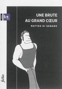 Une brute au grand coeur - Matteo diGenaro