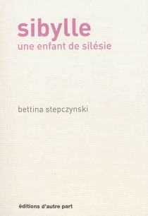 Sibylle : une enfant de Silésie - Bettina Stepczynski